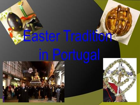 Easter Tradition in Portugal. Holy Week in Braga Easter and Holy Week are celebrated in Braga as in no other town in Portugal.  Throughout this festive.