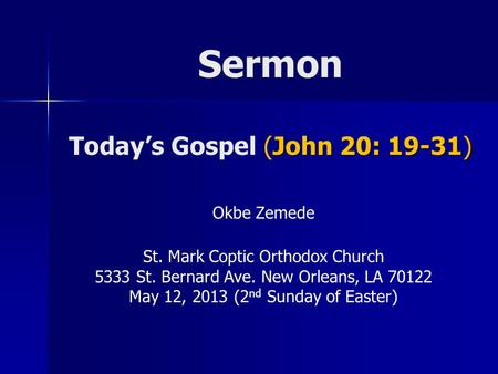 John 20: 19-31) Sermon Today's Gospel (John 20: 19-31) Okbe Zemede St. Mark Coptic Orthodox Church 5333 St. Bernard Ave. New Orleans, LA 70122 May 12,