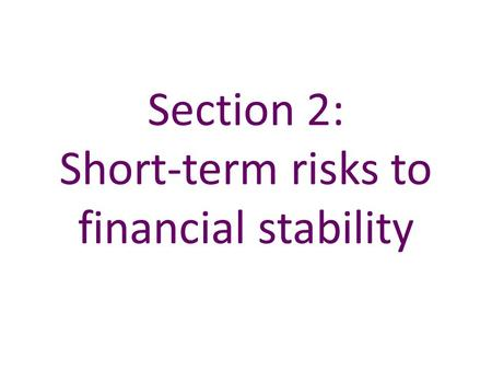 Section 2: Short-term risks to financial stability.