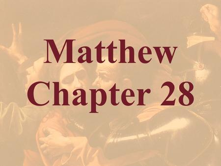 Matthew Chapter 28. Resurrection & Great Commission.