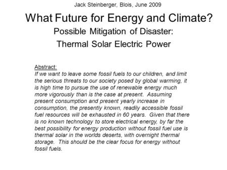 What Future for Energy and Climate? Possible Mitigation of Disaster: Thermal Solar Electric Power Abstract: If we want to leave some fossil fuels to our.