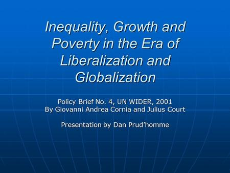 Inequality, Growth and Poverty in the Era of Liberalization and Globalization Policy Brief No. 4, UN WIDER, 2001 By Giovanni Andrea Cornia and Julius Court.