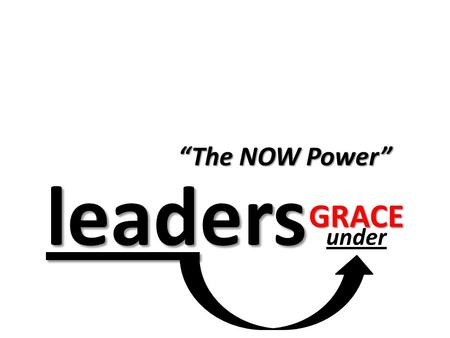 "Leaders leaders under ""The NOW Power"" GRACE. LO R D L O R D E M P OW E R M E N T A L I G N M E N T D D I R E C T I O N A L E E F F E C T U A L R R E L."