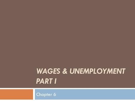 WAGES & UNEMPLOYMENT PART I Chapter 6. Trends in Real Wages and Employment 1. In the last 100 years, all industrial countries have enjoyed substantial.