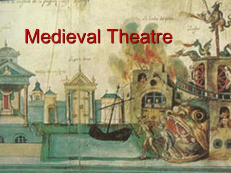 Medieval Theatre.  Time frame: 5 th c- mid 16 th c  Secular theatre died in Western Europe with the fall of Rome  Theatrical performances were banned.
