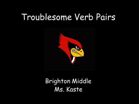 Troublesome Verb Pairs Brighton Middle Ms. Kaste.