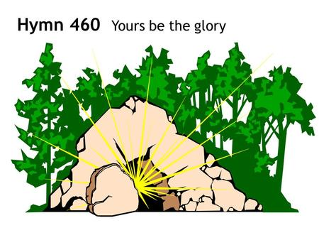 Hymn 460 Yours be the glory. 1 Yours be the glory, yours, O risen friend! You have won for ever victory without end! O how bright an angel rolls the stone.