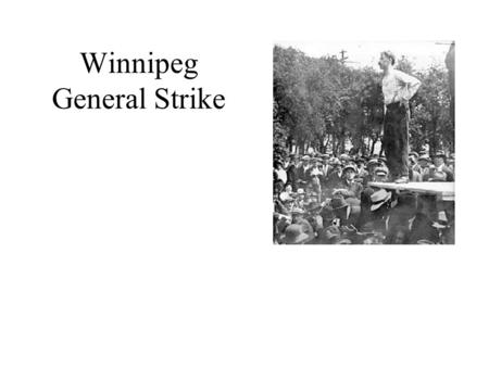 Winnipeg General Strike Background to the Winnipeg General Strike At end of World War I, the situation for working people was difficult the cost of living.