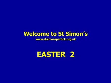 Welcome to St Simon's www.stsimonspartick.org.uk EASTER 2.