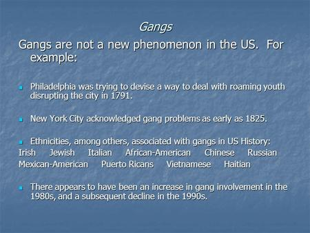 Gangs Gangs are not a new phenomenon in the US. For example: Philadelphia was trying to devise a way to deal with roaming youth disrupting the city in.