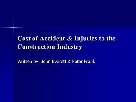 Cost of Accident & Injuries to the Construction Industry Written by: John Everett & Peter Frank.
