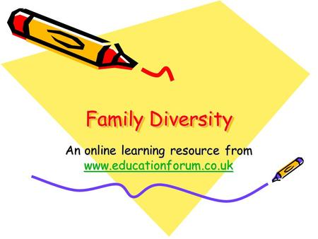 Family Diversity An online learning resource from www.educationforum.co.uk www.educationforum.co.uk.