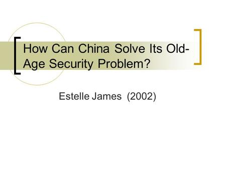 How Can China Solve Its Old- Age Security Problem? Estelle James (2002)