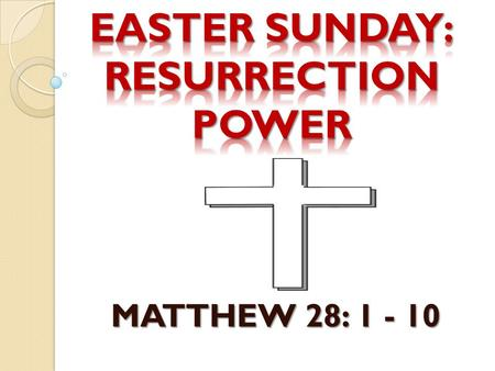 MATTHEW 28: 1 - 10. Introduction. This is Easter Sunday! Jesus defeated hell, He defeated death. He reigns victorious!!! He is the Lord. That is the message.