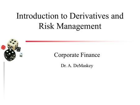 Introduction to Derivatives and Risk Management Corporate Finance Dr. A. DeMaskey.