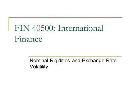 FIN 40500: International Finance Nominal Rigidities and Exchange Rate Volatility.