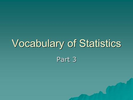 Vocabulary of Statistics Part 3. Data Collection - Surveys  Telephone pros: less costly, more candid pros: less costly, more candid cons: no phone, no.