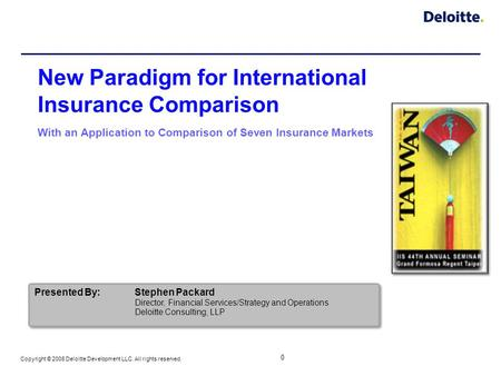 0 Copyright © 2008 Deloitte Development LLC. All rights reserved. New Paradigm for International Insurance Comparison With an Application to Comparison.