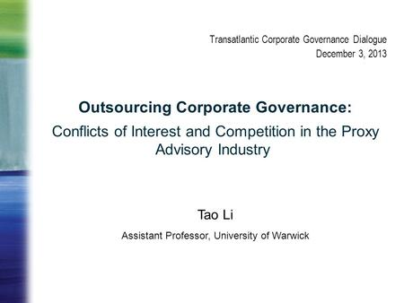 Outsourcing Corporate Governance: Conflicts of Interest and Competition in the Proxy Advisory Industry Tao Li Assistant Professor, University of Warwick.