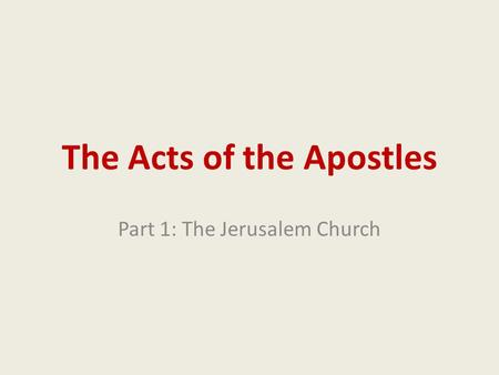 The Acts of the Apostles Part 1: The Jerusalem Church.