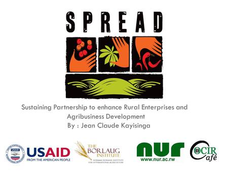 Sustaining Partnership to enhance Rural Enterprises and Agribusiness Development By : Jean Claude Kayisinga.