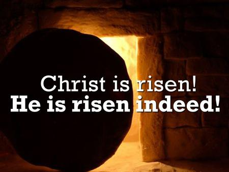 He is risen indeed! Christ is risen!. He is risen! John 20.1-18.