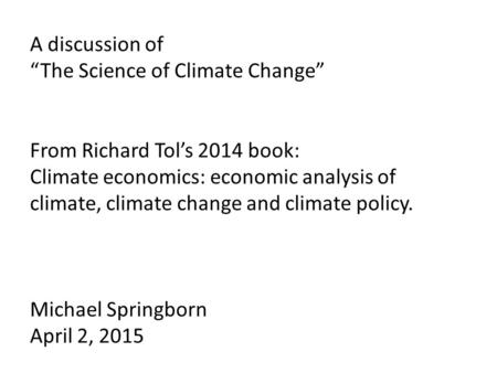 "A discussion of ""The Science of Climate Change"" From Richard Tol's 2014 book: Climate economics: economic analysis of climate, climate change and climate."