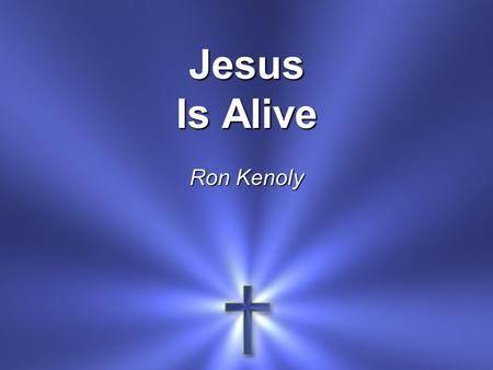 Jesus Is Alive Ron Kenoly. Hallelu-jah! Jesus is alive Death has lost its victory And the grave has been denied.