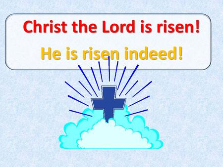 Christ the Lord is risen! He is risen indeed!. Resurrection Day Test In which book of the Bible do we read about the Easter bunny? Did Jesus eat Easter.