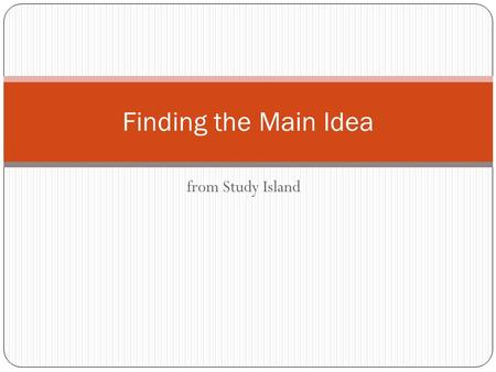 "From Study Island Finding the Main Idea. What is ""main idea?"" The main idea of a story or passage is what the passage is mostly about. It is the basic."