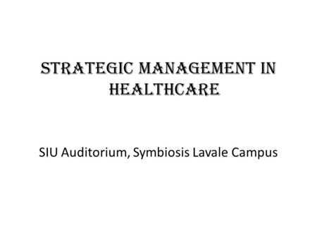 Strategic Management In Healthcare SIU Auditorium, Symbiosis Lavale Campus.