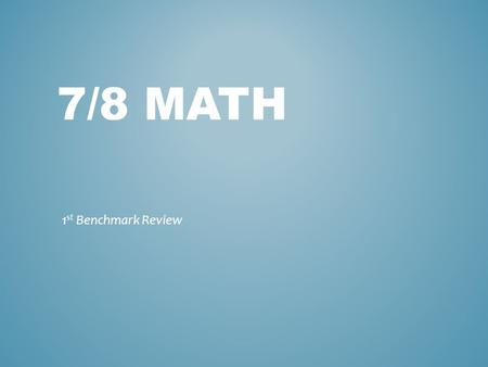 7/8 math 1st Benchmark Review.