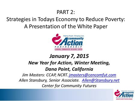 PART 2: Strategies in Todays Economy to Reduce Poverty: A Presentation of the White Paper January 7, 2015 New Year for Action, Winter Meeting, Dana Point,