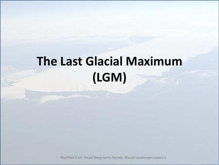 The Last Glacial Maximum (LGM)