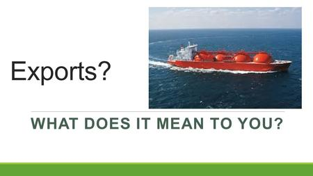 Exports? WHAT DOES IT MEAN TO YOU?. Pieridae Energy USA Ltd Filing with DOE.