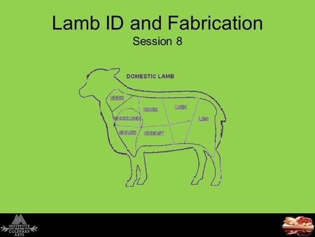 Lamb ID and Fabrication Session 8. Today's Agenda Quiz Review - Veal Lamb 1.Definition 2.Breeds and Primals: an Introduction to the NAMP Standards 3.New.