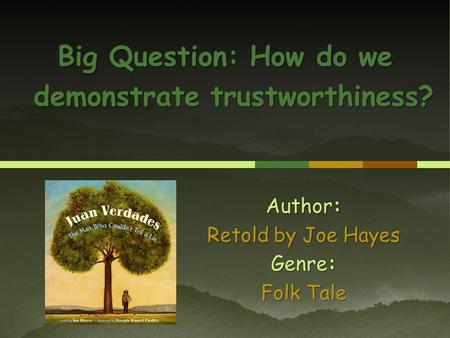 Author: Retold by Joe Hayes Genre: Folk Tale Big Question: How do we demonstrate trustworthiness?