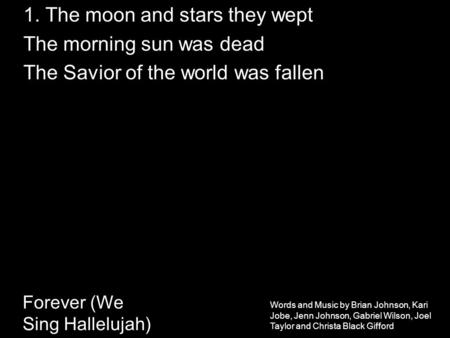 Words and Music by Brian Johnson, Kari Jobe, Jenn Johnson, Gabriel Wilson, Joel Taylor and Christa Black Gifford Forever (We Sing Hallelujah) 1. The moon.