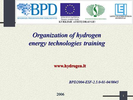 1 Organization of hydrogen energy technologies training 2006 BPD2004-ESF-2.5.0-01-04/0045 www.hydrogen.lt.