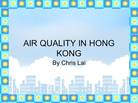 AIR QUALITY IN HONG KONG By Chris Lai. What is air pollution? Air pollution is when the air is filled with poisonous gas or small particles such as nitrogen.
