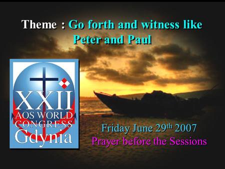 Theme : Go forth and witness like Peter and Paul Theme : Go forth and witness like Peter and Paul Friday June 29 th 2007 Prayer before the Sessions Friday.