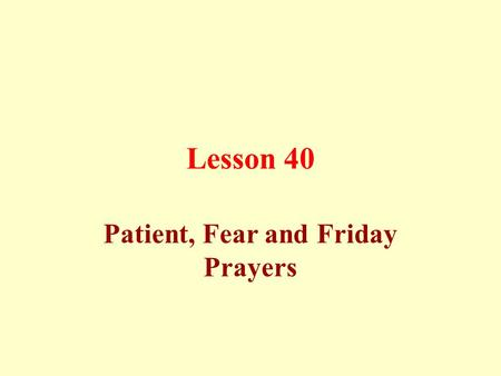 Lesson 40 Patient, Fear and Friday Prayers. Patient's prayer: If a patient can not stand, he can pray sitting lowering his back more for prostration than.