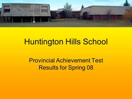 Huntington Hills School Provincial Achievement Test Results for Spring 08.