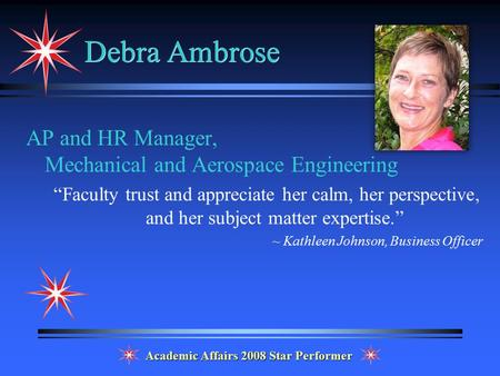"Debra Ambrose AP and HR Manager, Mechanical and Aerospace Engineering ""Faculty trust and appreciate her calm, her perspective, and her subject matter expertise."""