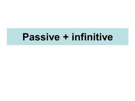 Passive + infinitive. Sample sentences: 1.He is said to know some very influential people. 2.Our manager is believed to be leaving the company. 3.The.