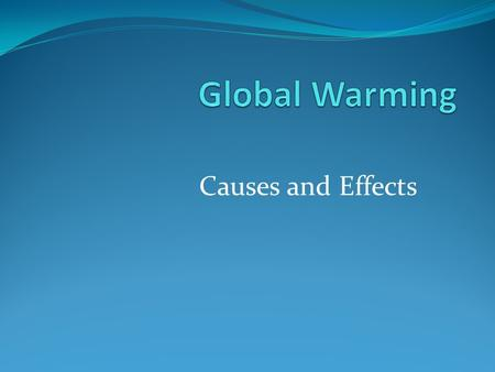 Causes and Effects. Greenhouse gasses pollute the air. Burning fossil fuels causes pollution.