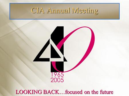 CIA Annual Meeting LOOKING BACK…focused on the future.