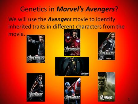 Genetics in Marvel's Avengers? We will use the Avengers movie to identify inherited traits in different characters from the movie. 1.