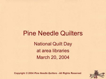 Pine Needle Quilters National Quilt Day at area libraries March 20, 2004 Copyright © 2004 Pine Needle Quilters - All Rights Reserved.
