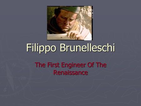Filippo Brunelleschi The First Engineer Of The Renaissance.